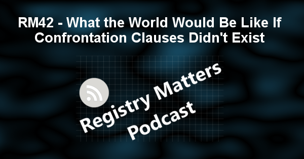 RM42 – What the World Would Be Like If Confrontation Clauses Didn't Exist