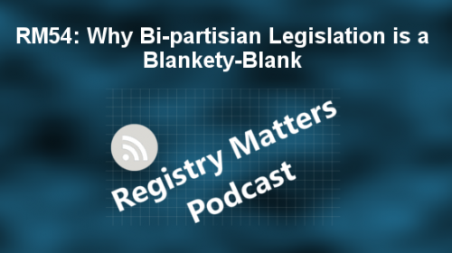Registry Matters Episode 54: Why bi-partisian legislation is a blankety-blank