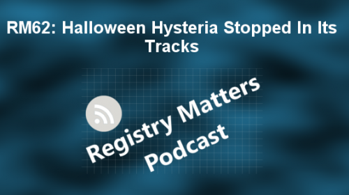 Registry Matters episode 62: Halloween hysteria stopped in its tracks