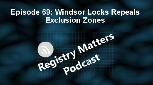 Registry Matters Episode 69: Windsor Locks repeals excusion zones