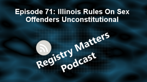 Registry Matters Episode 71: Illinois rules for sex offenders unconstitutional