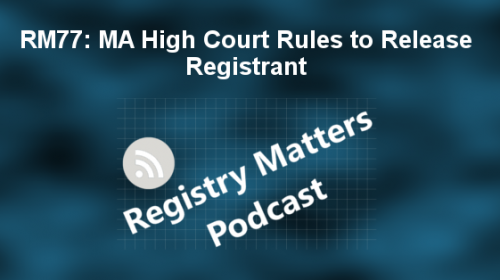 Registry Matters Episode 77: MA High Court Rules to Release Registrant